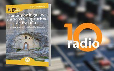 El GuíaBurros: Rutas por lugares míticos y sagrados de España, en el programa Lugares del Mundo, en 10radio