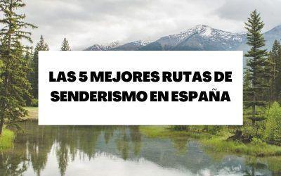 Las 5 mejores rutas para hacer senderismo en España